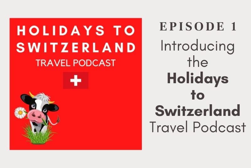 Holidays to Switzerland Travel Podcast Episode 1