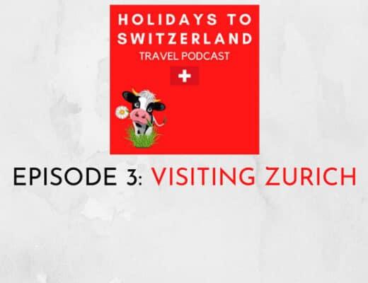 Holidays to Switzerland Travel Podcast Episode 3