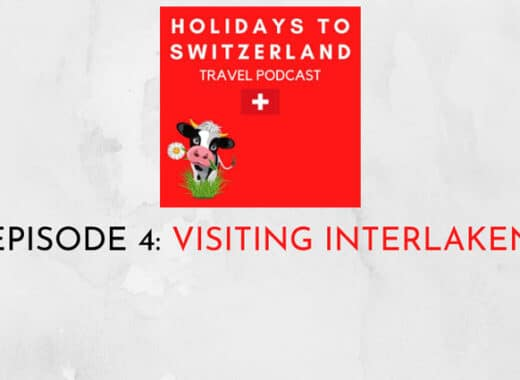 Holidays to Switzerland Travel Podcast Episode 4