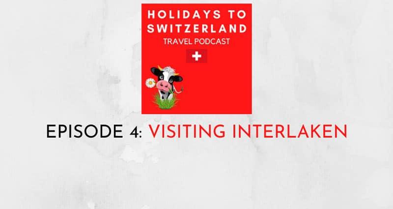 Holidays to Switzerland Travel Podcast Episode 4