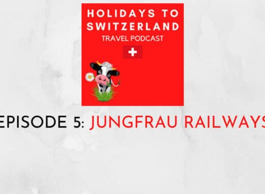 Holidays to Switzerland Travel Podcast Episode 5