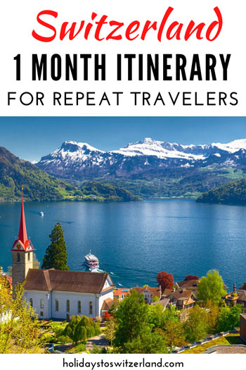 Switzerland 1 month itinerary for repeat travelers