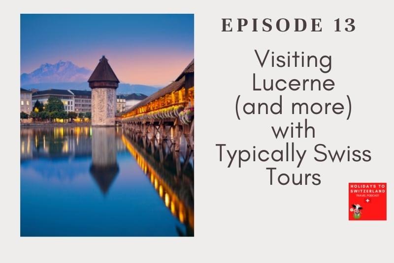 Holidays to Switzerland Travel Podcast Episode 13