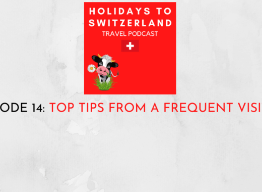 Holidays to Switzerland Travel Podcast Episode 14