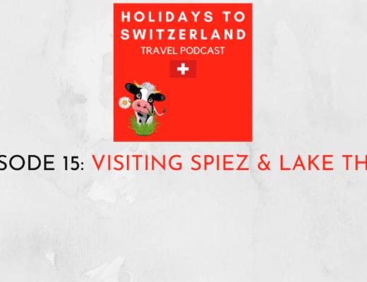 Holidays to Switzerland Travel Podcast Episode 15