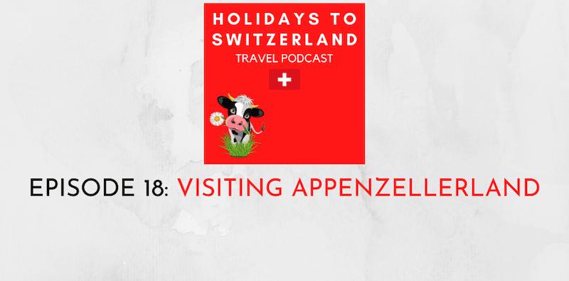 Holidays to Switzerland Travel Podcast Episode 18